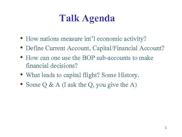 Talk Agenda • How nations measure int'l economic activity? • Define Current Account, Capital/Financial