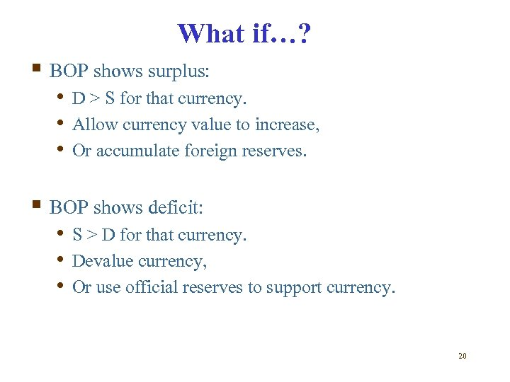 What if…? § BOP shows surplus: • D > S for that currency. •