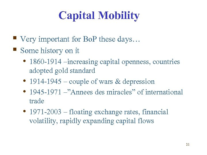 Capital Mobility § Very important for Bo. P these days… § Some history on