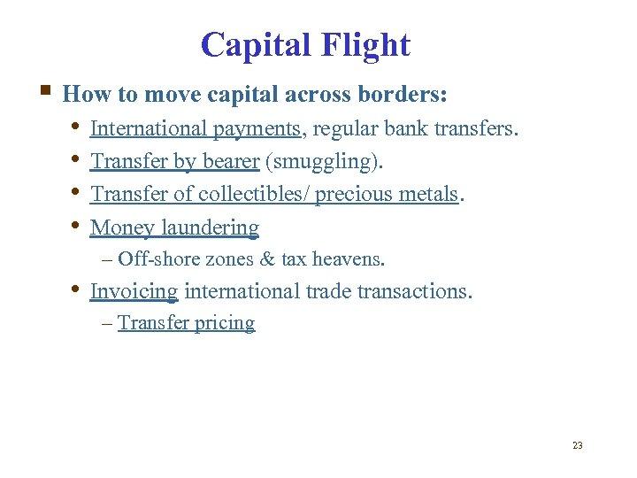 Capital Flight § How to move capital across borders: • • International payments, regular