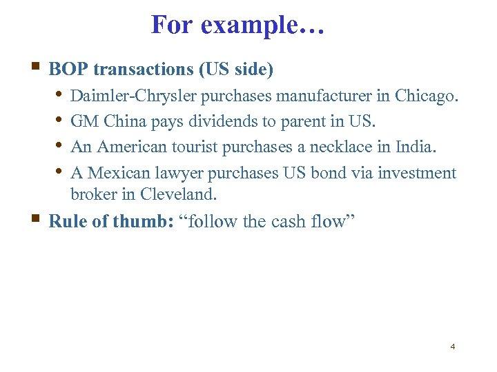 For example… § BOP transactions (US side) • • Daimler-Chrysler purchases manufacturer in Chicago.