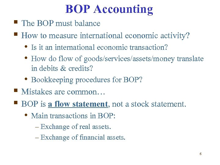 BOP Accounting § The BOP must balance § How to measure international economic activity?