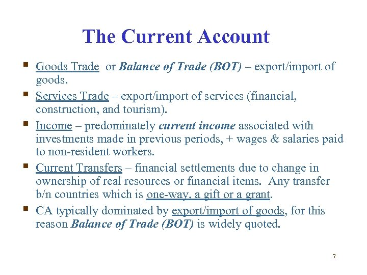 The Current Account § § § Goods Trade or Balance of Trade (BOT) –