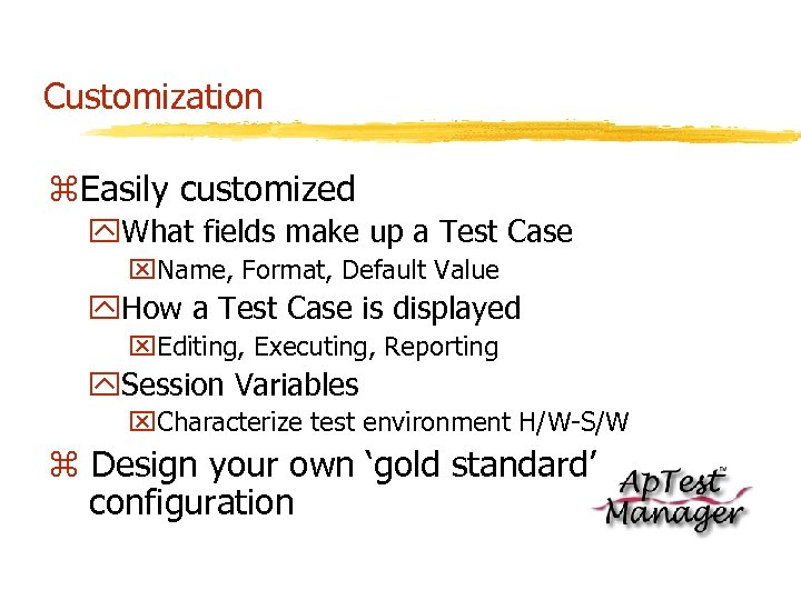 Customization z. Easily customized y. What fields make up a Test Case x. Name,