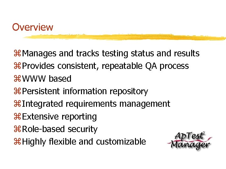 Overview z Manages and tracks testing status and results z Provides consistent, repeatable QA