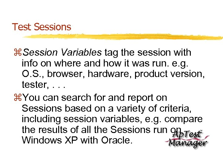 Test Sessions z. Session Variables tag the session with info on where and how