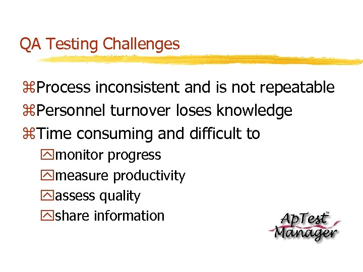 QA Testing Challenges z. Process inconsistent and is not repeatable z. Personnel turnover loses