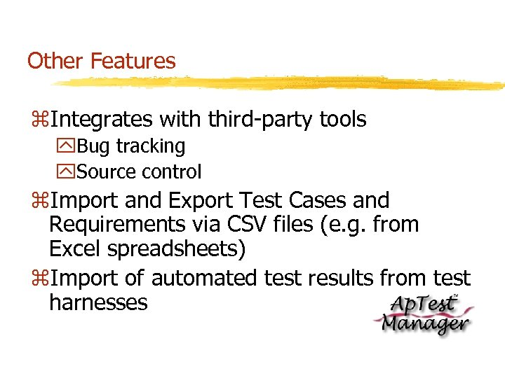 Other Features z. Integrates with third-party tools y. Bug tracking y. Source control z.