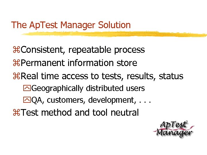 The Ap. Test Manager Solution z. Consistent, repeatable process z. Permanent information store z.