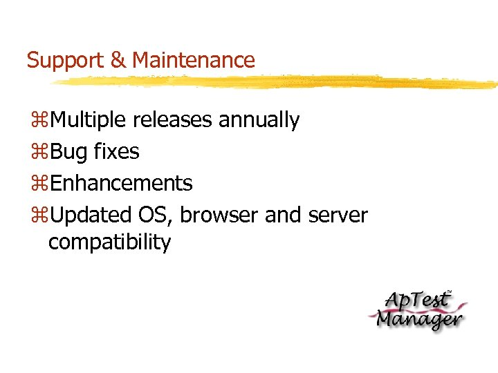 Support & Maintenance z. Multiple releases annually z. Bug fixes z. Enhancements z. Updated