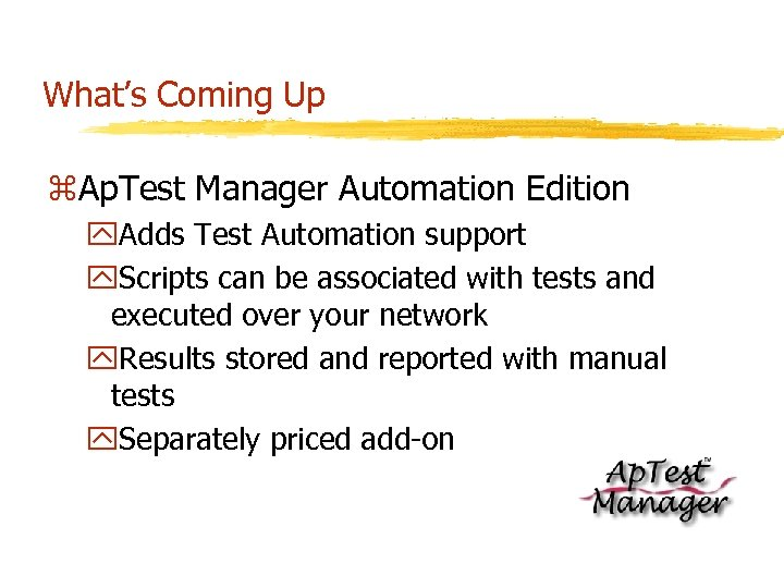 What's Coming Up z. Ap. Test Manager Automation Edition y. Adds Test Automation support