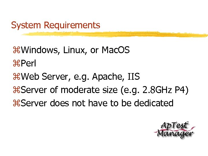 System Requirements z. Windows, Linux, or Mac. OS z. Perl z. Web Server, e.