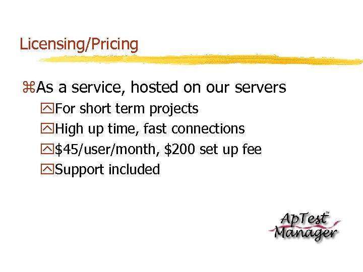 Licensing/Pricing z. As a service, hosted on our servers y. For short term projects