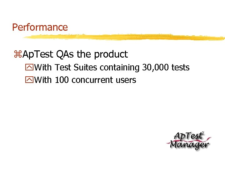 Performance z. Ap. Test QAs the product y. With Test Suites containing 30, 000