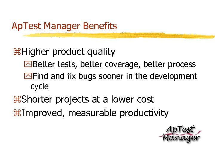 Ap. Test Manager Benefits z. Higher product quality y. Better tests, better coverage, better