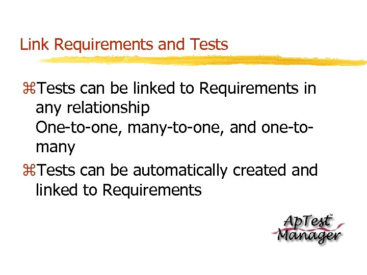 Link Requirements and Tests z. Tests can be linked to Requirements in any relationship