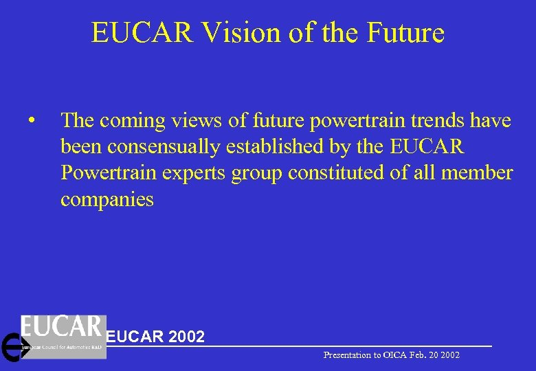 EUCAR Vision of the Future • The coming views of future powertrain trends have