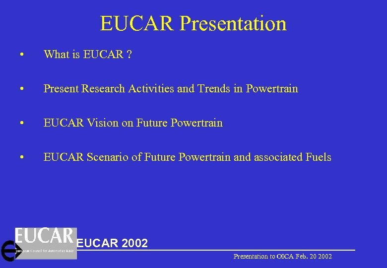 EUCAR Presentation • What is EUCAR ? • Present Research Activities and Trends in