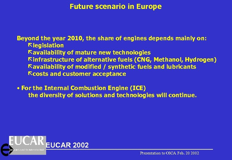 Future scenario in Europe Beyond the year 2010, the share of engines depends mainly
