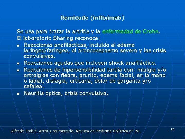 Remicade (infliximab) Se usa para tratar la artritis y la enfermedad de Crohn. El