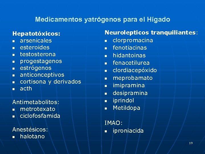 Medicamentos yatrógenos para el Hígado Hepatotóxicos: n arsenicales n esteroides n testosterona n progestagenos