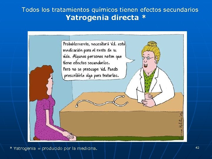 Todos los tratamientos químicos tienen efectos secundarios Yatrogenia directa * * Yatrogenia = producido