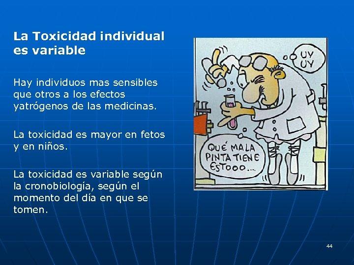 La Toxicidad individual es variable Hay individuos mas sensibles que otros a los efectos