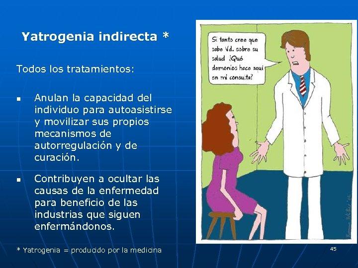 Yatrogenia indirecta * Todos los tratamientos: n n Anulan la capacidad del individuo para
