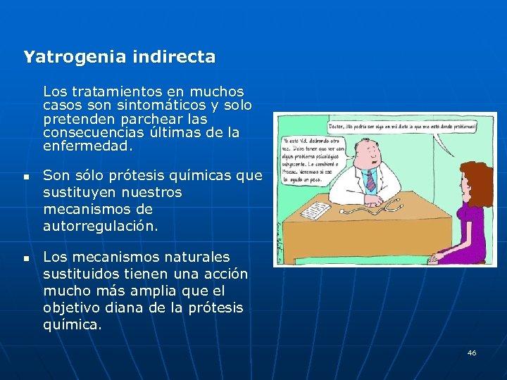Yatrogenia indirecta Los tratamientos en muchos casos son sintomáticos y solo pretenden parchear las