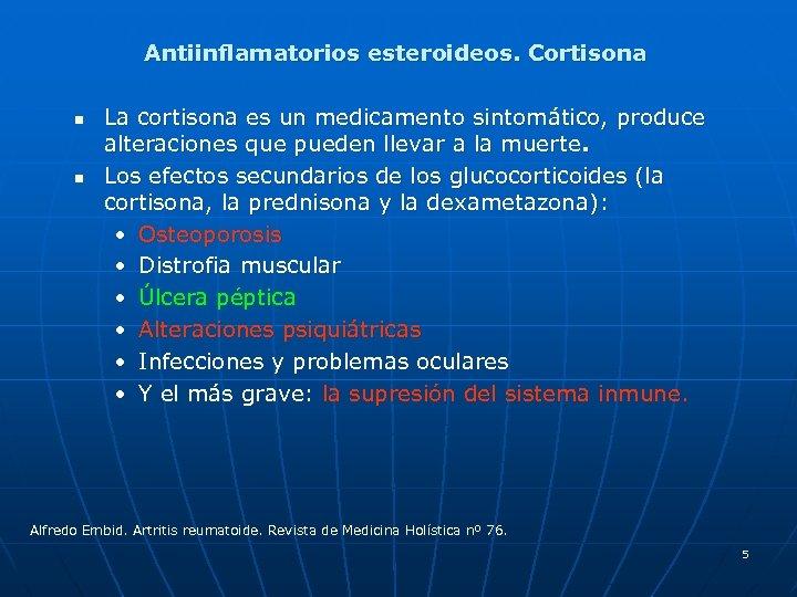 Antiinflamatorios esteroideos. Cortisona n n La cortisona es un medicamento sintomático, produce alteraciones que