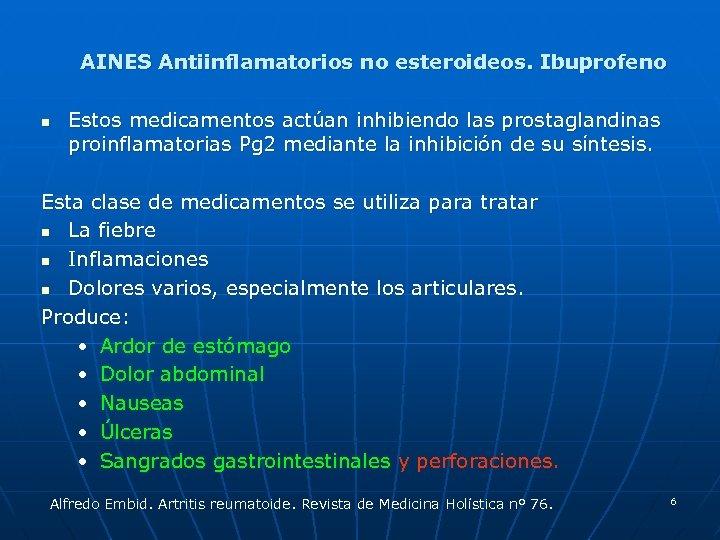 AINES Antiinflamatorios no esteroideos. Ibuprofeno n Estos medicamentos actúan inhibiendo las prostaglandinas proinflamatorias Pg