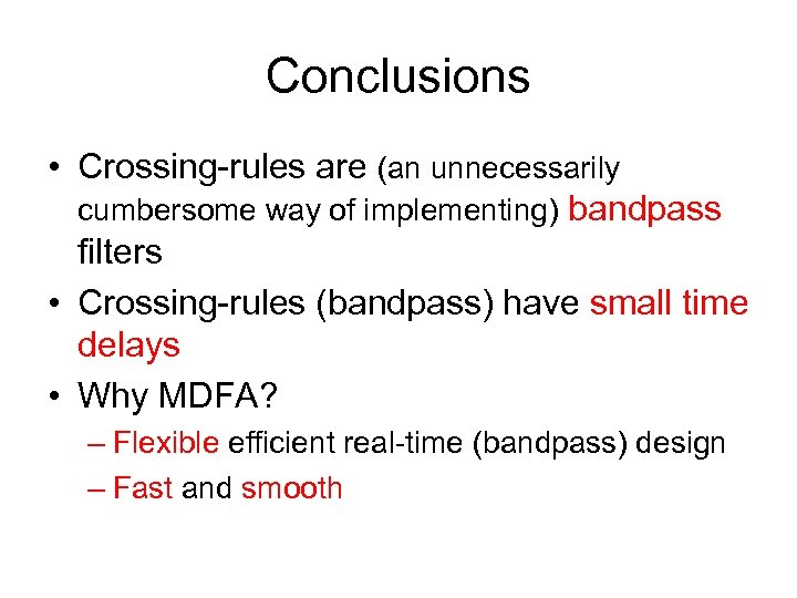 Conclusions • Crossing-rules are (an unnecessarily cumbersome way of implementing) bandpass filters • Crossing-rules