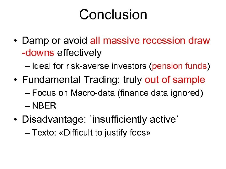 Conclusion • Damp or avoid all massive recession draw -downs effectively – Ideal for