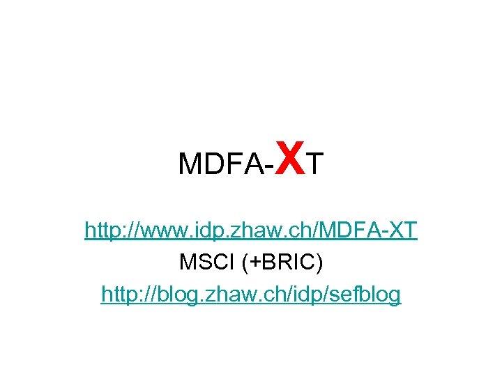 MDFA-XT http: //www. idp. zhaw. ch/MDFA-XT MSCI (+BRIC) http: //blog. zhaw. ch/idp/sefblog