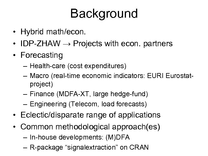 Background • Hybrid math/econ. • IDP-ZHAW → Projects with econ. partners • Forecasting –