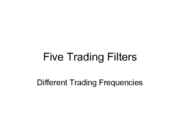 Five Trading Filters Different Trading Frequencies