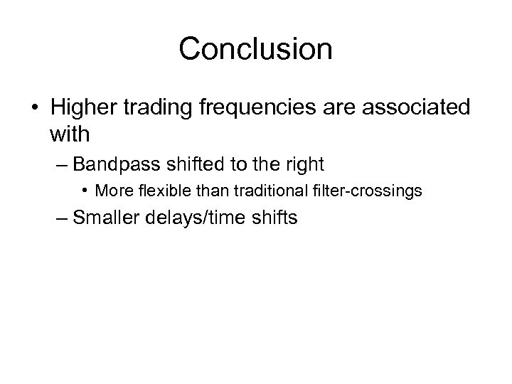 Conclusion • Higher trading frequencies are associated with – Bandpass shifted to the right