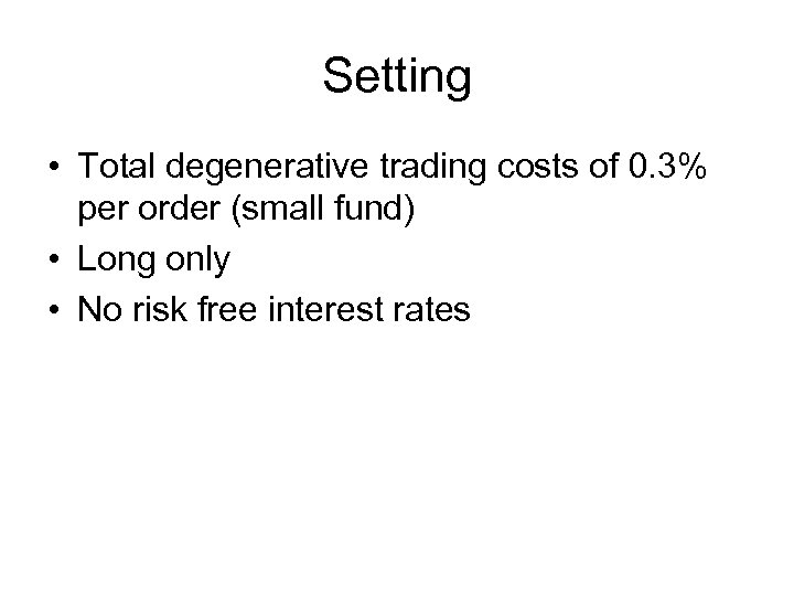 Setting • Total degenerative trading costs of 0. 3% per order (small fund) •