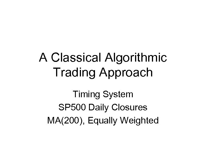 A Classical Algorithmic Trading Approach Timing System SP 500 Daily Closures MA(200), Equally Weighted