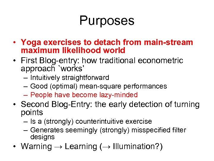 Purposes • Yoga exercises to detach from main-stream maximum likelihood world • First Blog-entry:
