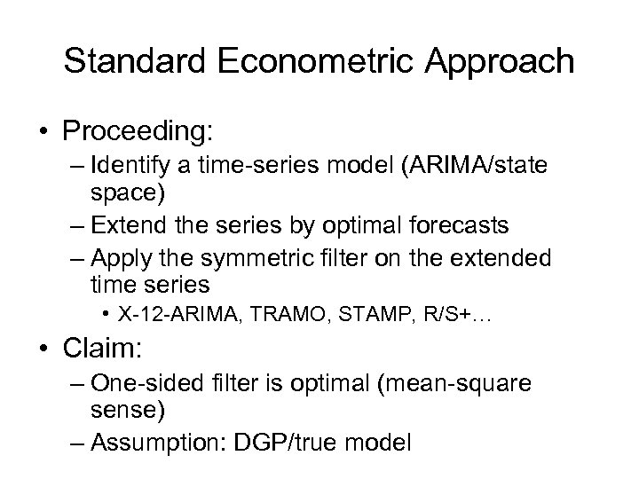 Standard Econometric Approach • Proceeding: – Identify a time-series model (ARIMA/state space) – Extend