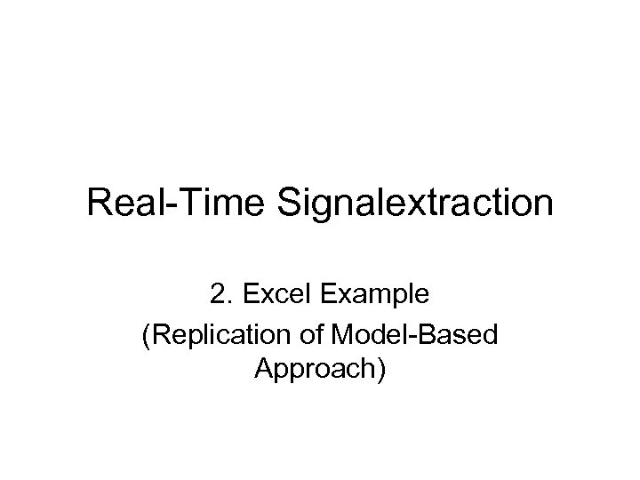 Real-Time Signalextraction 2. Excel Example (Replication of Model-Based Approach)