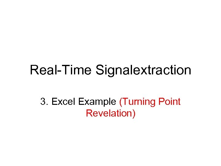 Real-Time Signalextraction 3. Excel Example (Turning Point Revelation)