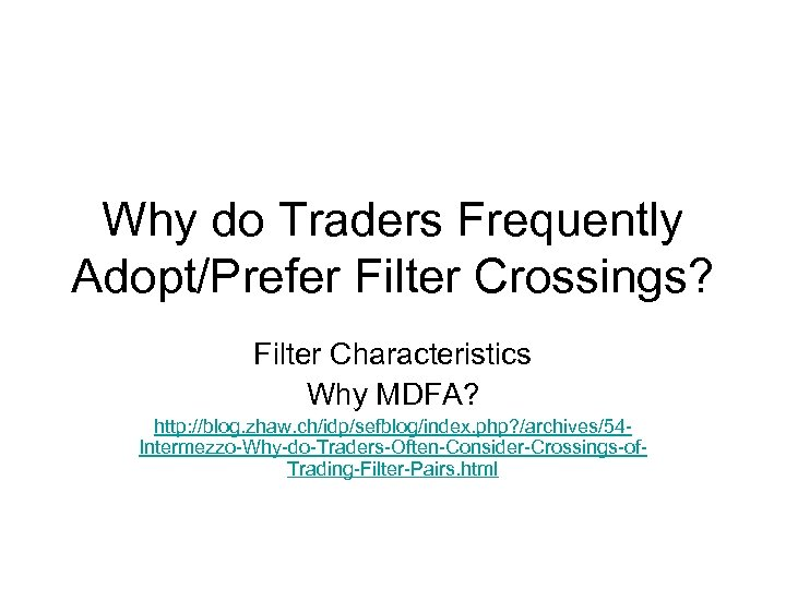 Why do Traders Frequently Adopt/Prefer Filter Crossings? Filter Characteristics Why MDFA? http: //blog. zhaw.