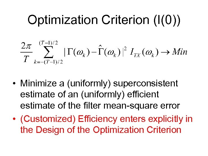Optimization Criterion (I(0)) • Minimize a (uniformly) superconsistent estimate of an (uniformly) efficient estimate