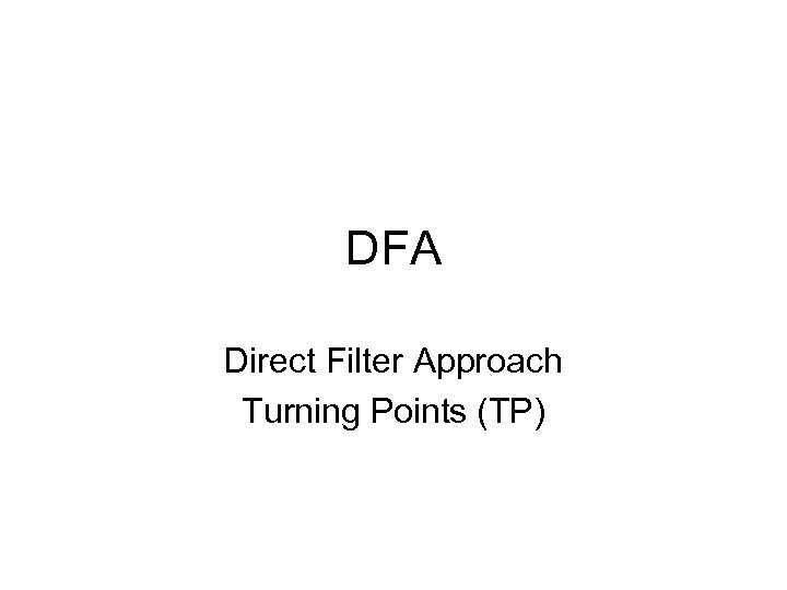 DFA Direct Filter Approach Turning Points (TP)