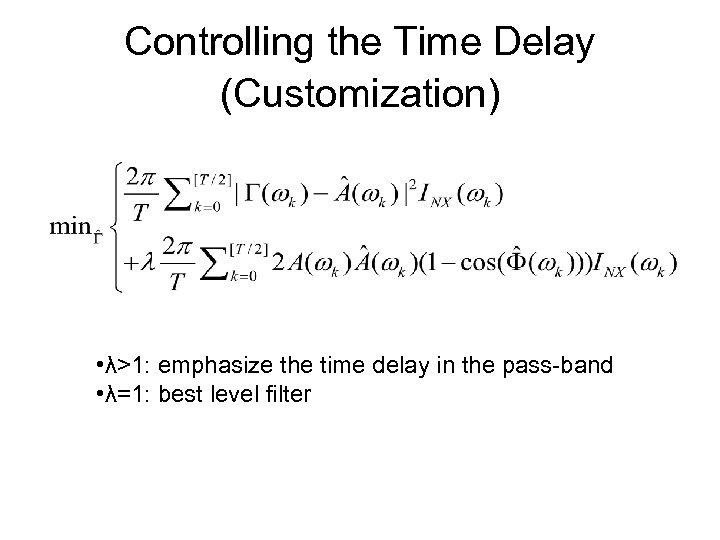 Controlling the Time Delay (Customization) • λ>1: emphasize the time delay in the pass-band