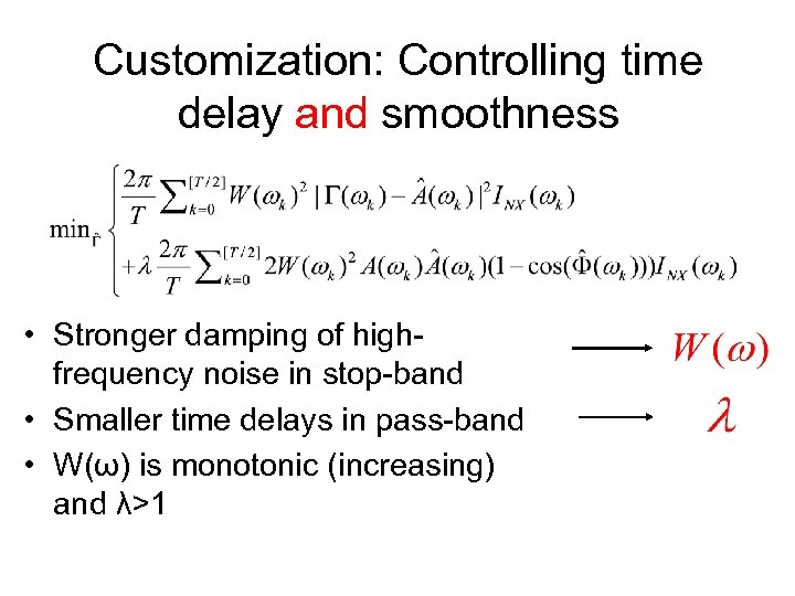 Customization: Controlling time delay and smoothness • Stronger damping of highfrequency noise in stop-band
