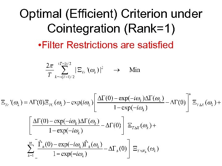 Optimal (Efficient) Criterion under Cointegration (Rank=1) • Filter Restrictions are satisfied