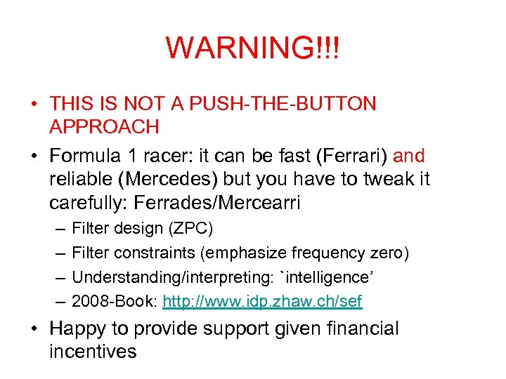 WARNING!!! • THIS IS NOT A PUSH-THE-BUTTON APPROACH • Formula 1 racer: it can